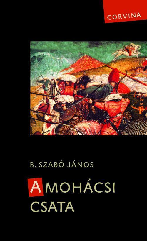 B. Szabó János - A mohácsi csata - 2., javított kiadás