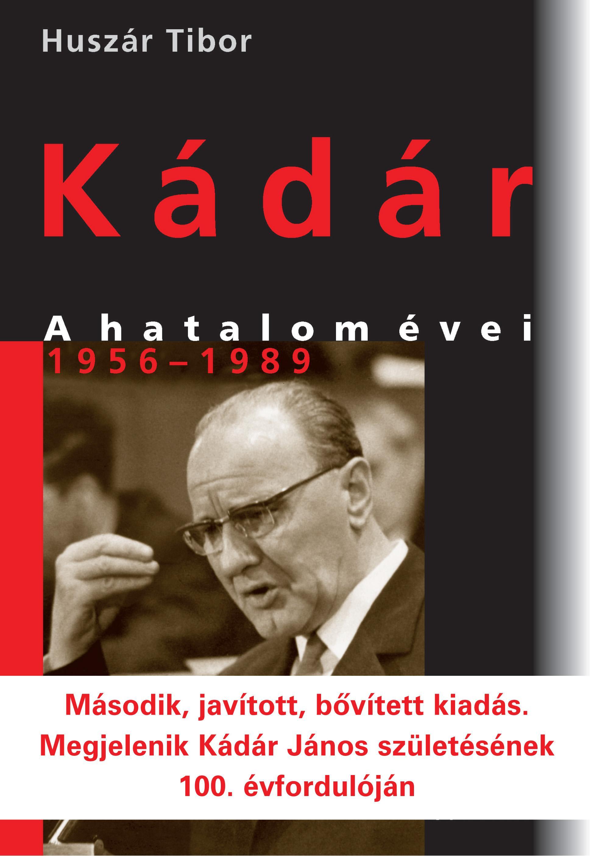 Huszár Tibor - Kádár - A hatalom évei 1956-1989