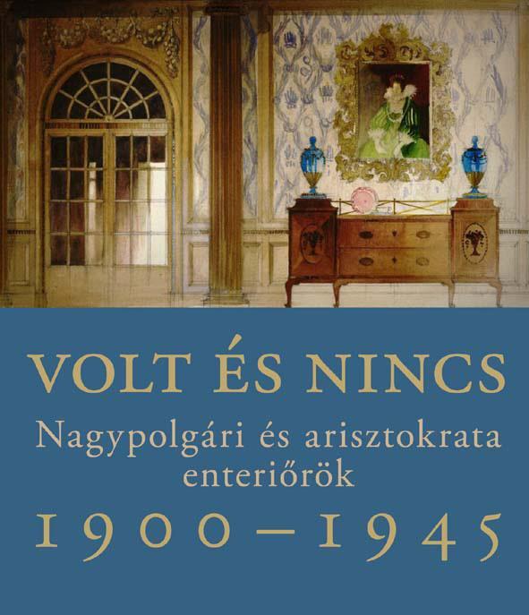 Somlai Tibor - Volt és nincs - Nagypolgári és arisztokrata enteriőrök 1900-1945