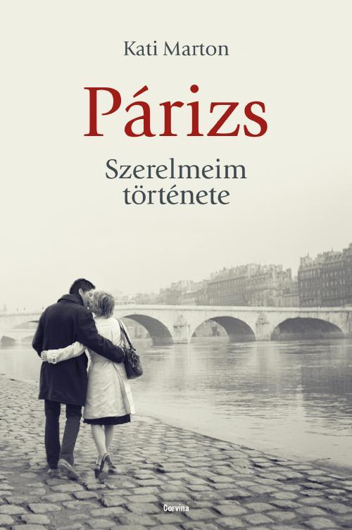 Kati Marton - Párizs. Szerelmeim története