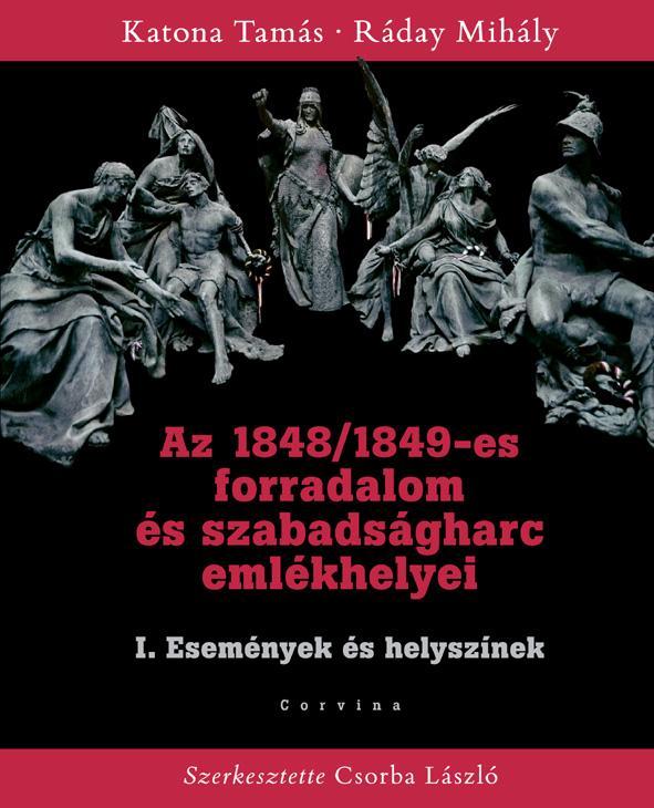 Katona Tamás - Ráday Mihály - Az 1848/1849-es forradalom és szabadságharc emlékhelyei - I. Események és helyszínek