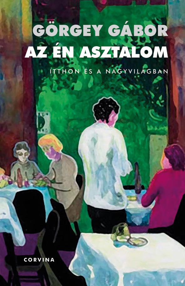 Görgey Gábor - Az én asztalom - Itthon és a nagyvilágban(Figyelő, 1999-2009)