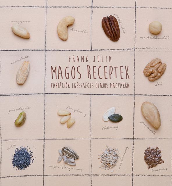 Frank Júlia - Magos receptek - Variációk egészséges olajos magvakra