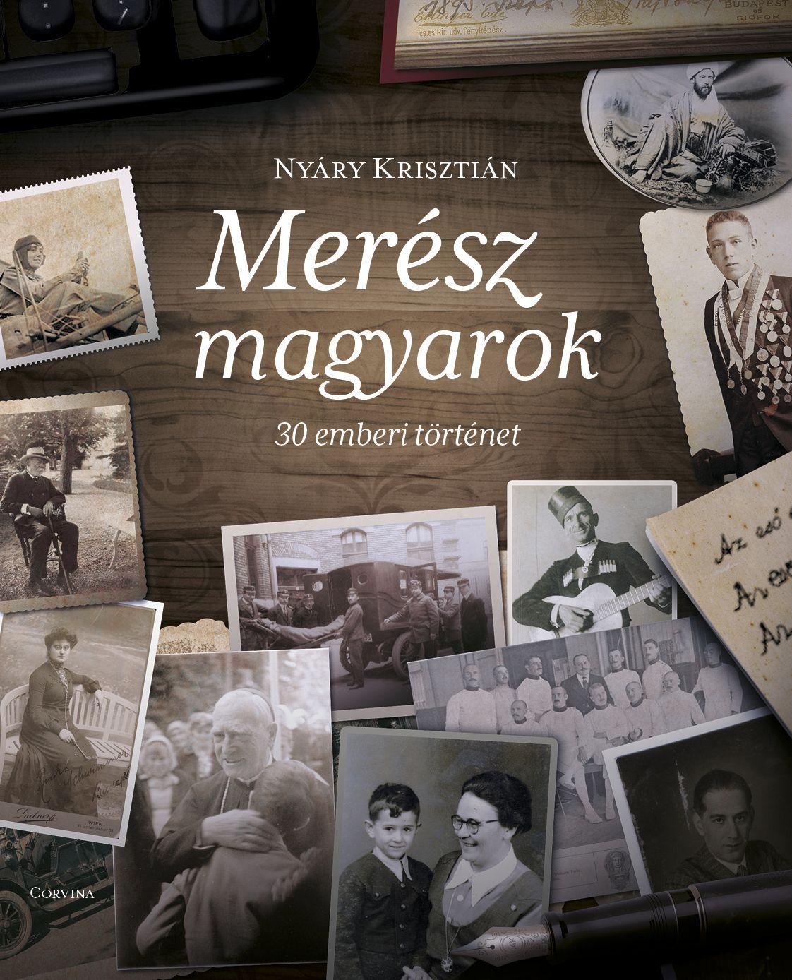 Nyáry Krisztián - Merész magyarok - 30 emberi történet