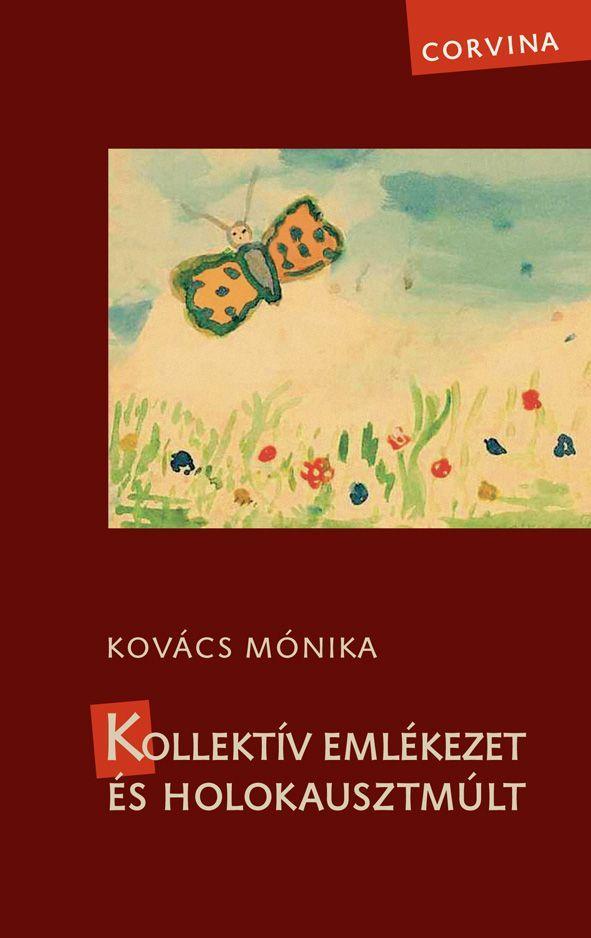 Kovács Mónika - Kollektív emlékezet és holokausztmúlt -ÜKH 2016