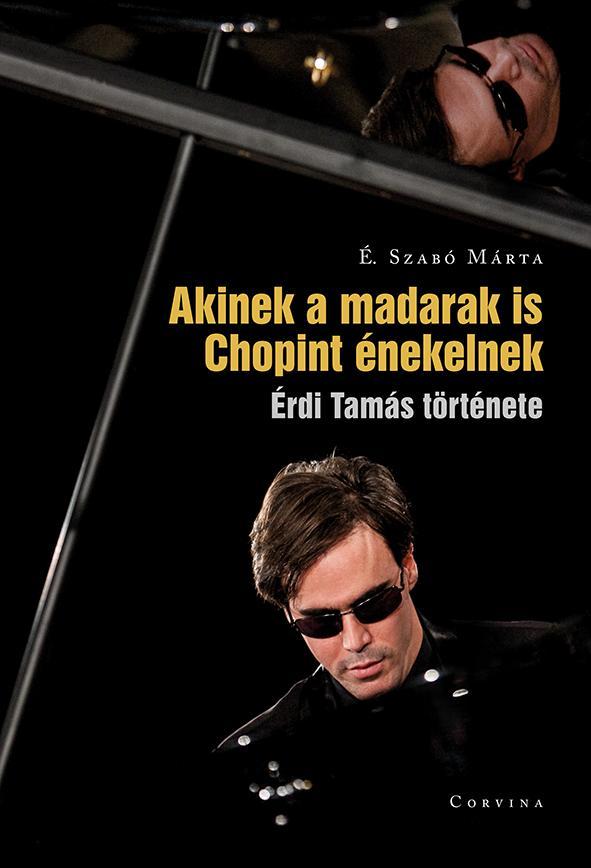 É. Szabó Márta - Akinek a madarak is Chopint énekelnek - Érdi Tamás története