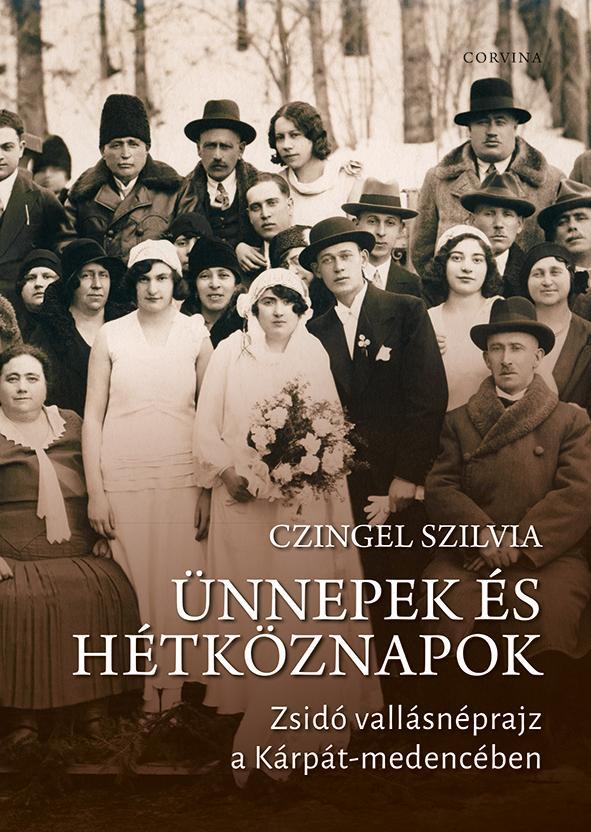 Czingel Szilvia - Ünnepek és hétköznapok - Zsidó vallásnéprajz a Kárpát-medencében