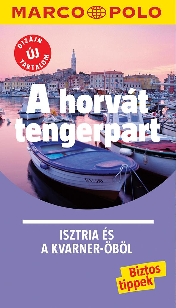 - - A horvát tengerpart - Isztria és a Kvarner-öböl - Marco Polo - ÚJ TARTALOMMAL!