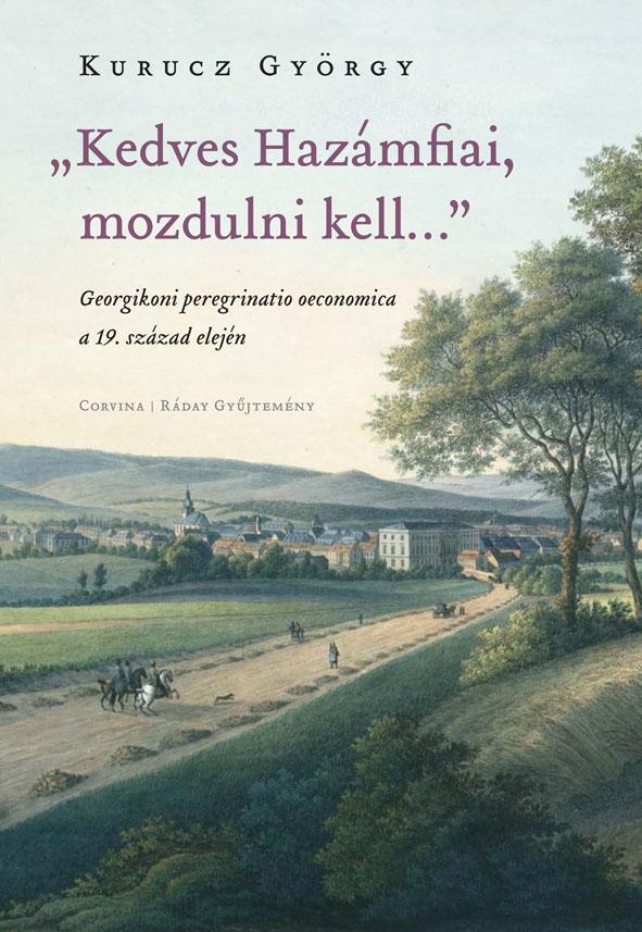 Kurucz György - ,,Kedves Hazámfiai, mozdulni kell...