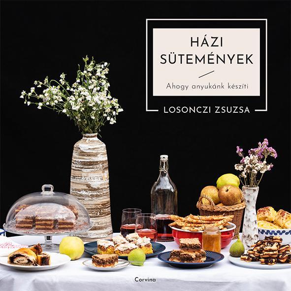 Losonczi Zsuzsanna - Házi sütemények - Ahogy anyukánk készíti