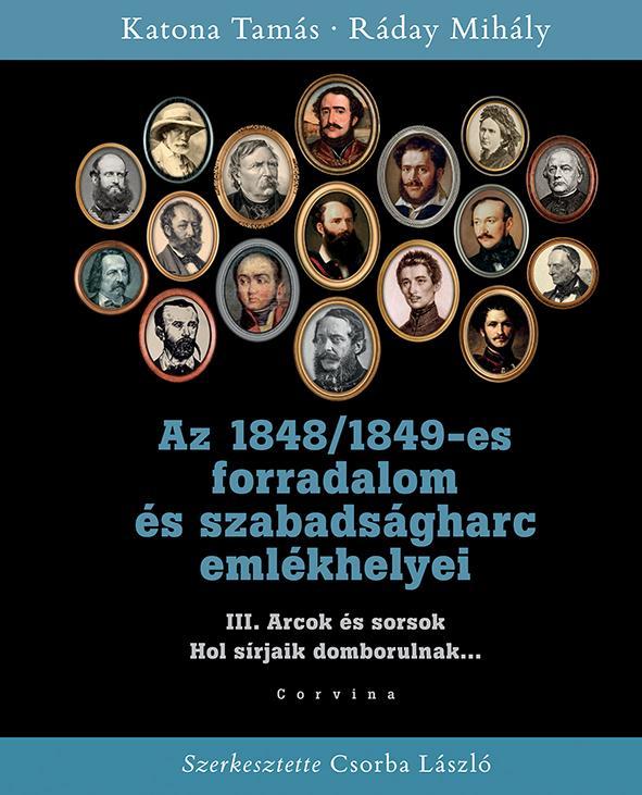 Katona Tamás; Ráday Mihály - Az 1848/1849-es forradalom és szabadságharc emlékhelyei - 3. kötet: Arcok és sorsok