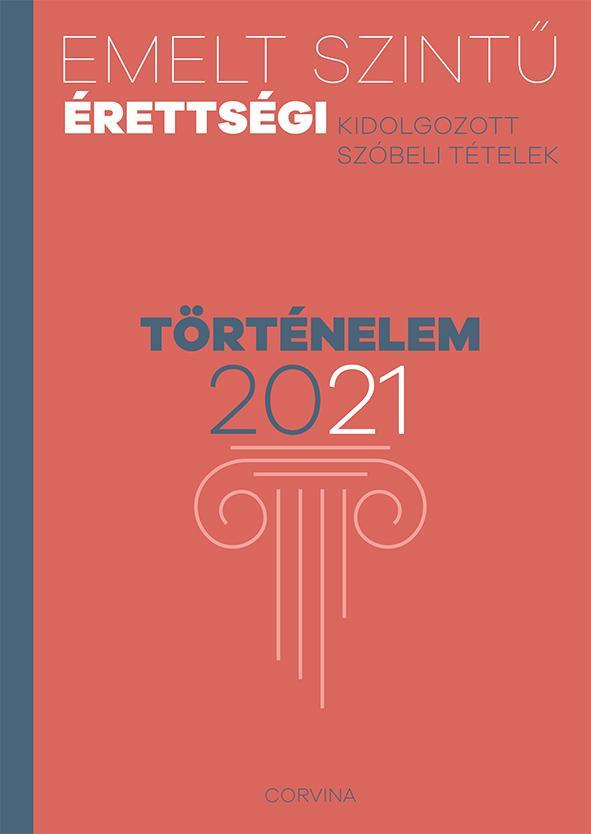 - - Emelt szintű érettségi - történelem - 2021