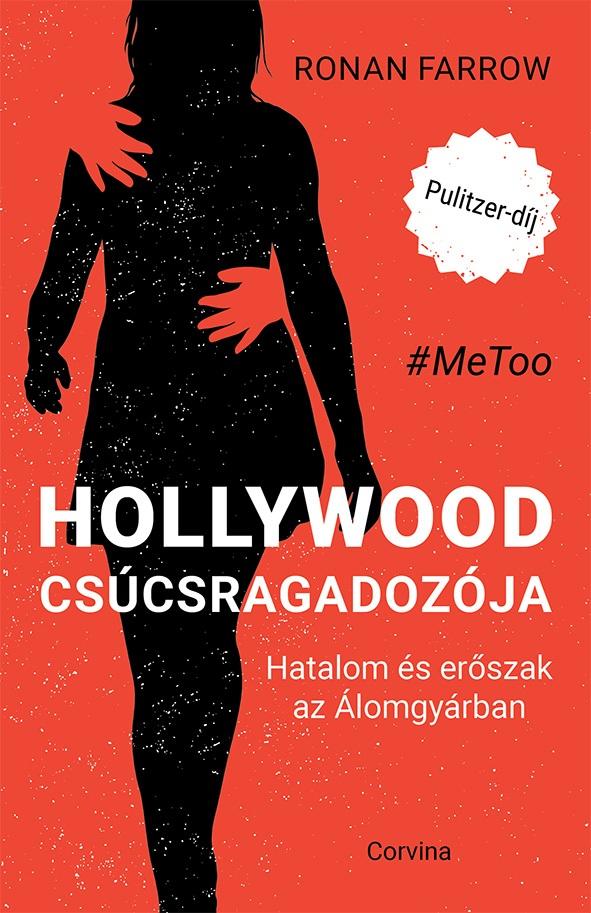 Ronan Farrow - Hollywood csúcsragadozója - Hatalom és erőszak az Álomgyárban