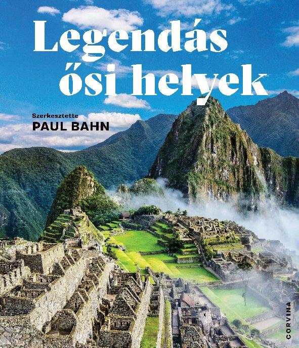 Paul Bahn - Legendás ősi helyek